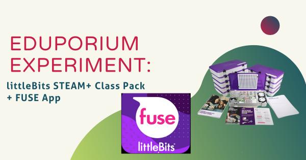 Eduporium Experiment | littleBits STEAM+ Class Pack + FUSE