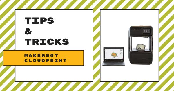 Tips & Tricks | MakerBot CloudPrint