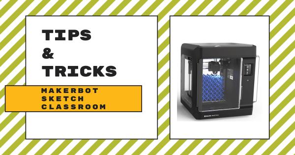 Tips & Tricks | MakerBot SKETCH Classroom