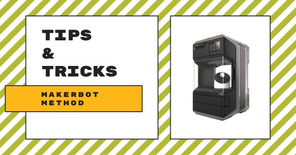 Tips & Tricks | MakerBot METHOD