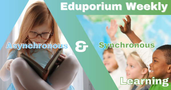 Eduporium Weekly | Remote Ed: Synchronous or Asynchronous?