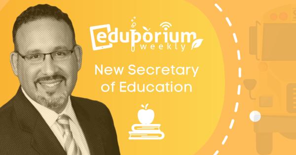 Eduporium Weekly | Education Secretary, Miguel Cardona