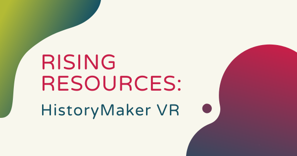 Rising Resources | HistoryMaker VR