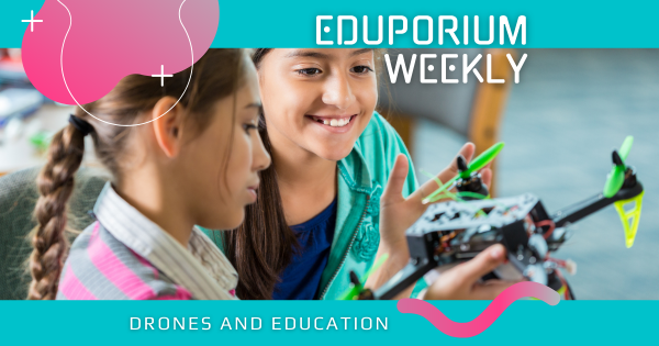 Eduporium Weekly | Drones and Education
